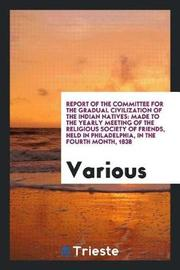 Report of the Committee for the Gradual Civilization of the Indian Natives by Various ~ image