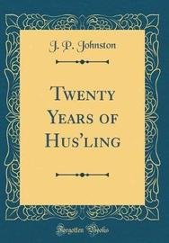 Twenty Years of Hus'ling (Classic Reprint) by J P Johnston image