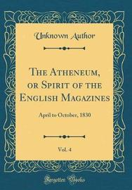 The Atheneum, or Spirit of the English Magazines, Vol. 4 by Unknown Author image