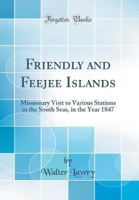 Friendly and Feejee Islands by Walter Lawry