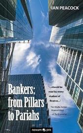 Bankers: from Pillars to Pariahs by Ian Peacock