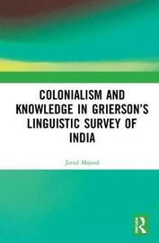 Colonialism and Knowledge in Grierson's Linguistic Survey of India by Javed Majeed image
