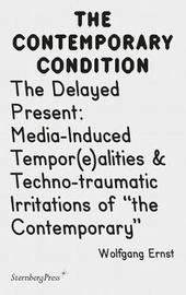 Contemporary Condition - The Delayed Present Media-Induced Tempor(e)alities & Techno-traumatic I image