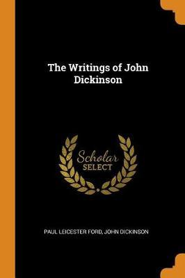 The Writings of John Dickinson by Paul Leicester Ford