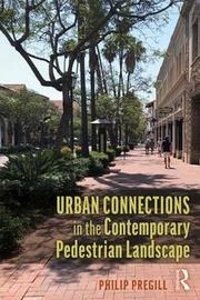 Urban Connections in the Contemporary Pedestrian Landscape by Philip Pregill