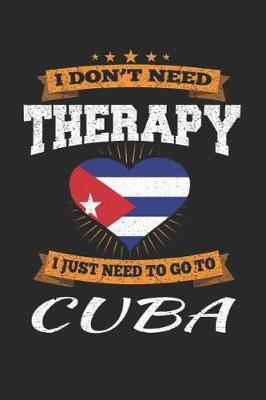 I Don't Need Therapy I Just Need To Go To Cuba by Maximus Designs