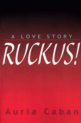 Ruckus!: A Love Story by Auria E Caban image
