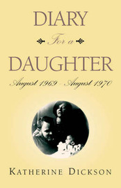 Diary for a Daughter by Katherine Dickson