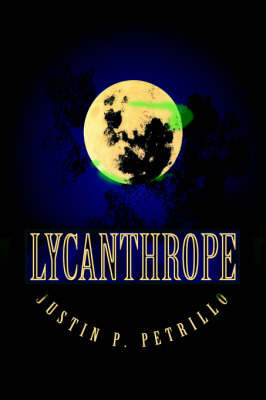 Lycanthrope by Justin P Petrillo