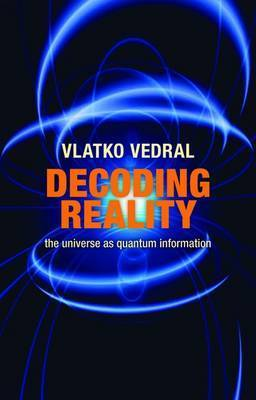 Decoding Reality: The Universe as Quantum Information by Vlatko Vedral