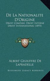 de La Nationalite D'Origine: Droit Compare, Droit Interne Droit International (1893) by Albert Geouffre De Lapradelle