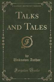 Talks and Tales (Classic Reprint) by Unknown Author