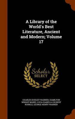 A Library of the World's Best Literature, Ancient and Modern; Volume 17 by Charles Dudley Warner