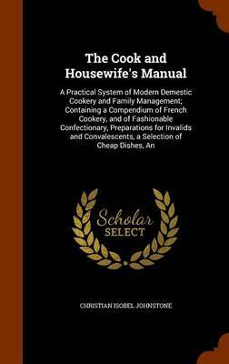 The Cook and Housewife's Manual by Christian Isobel Johnstone