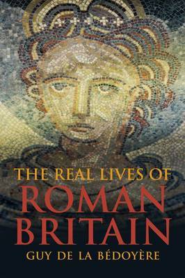 The Real Lives of Roman Britain by Guy de la Bedoyere image