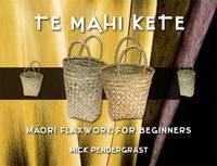 Te Mahi Kete: Maori Flaxwork for Beginners by Mick Pendergrast