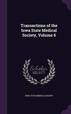 Transactions of the Iowa State Medical Society, Volume 6 image