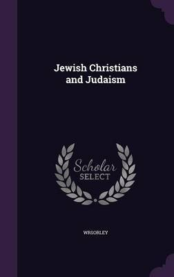 Jewish Christians and Judaism by Wrsorley