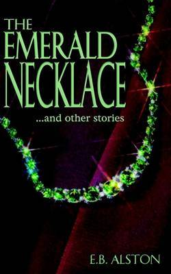The Emerald Necklace and Other Stories by E B Alston