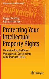Protecting Your Intellectual Property Rights by Peggy E. Chaudhry