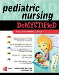 Pediatric Nursing Demystified by Joyce Y Johnson