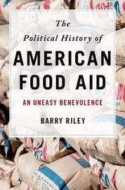 The Political History of American Food Aid by Barry Riley