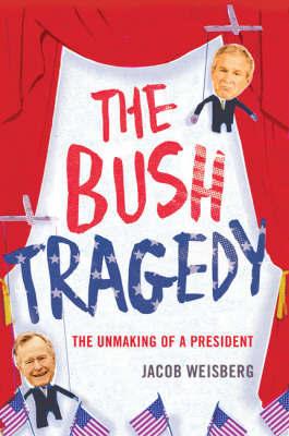 Bush Tragedy by Jacob Weisberg image