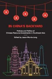 In China's Backyard: Policies and Politics of Chinese Resource Investments in Southeast Asia