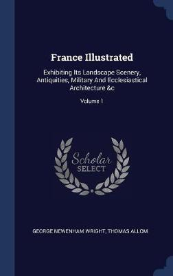 France Illustrated by George Newenham Wright