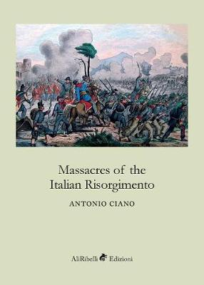 Massacres of the Italian Risorgimento by Antonio Ciano