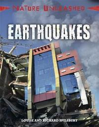 Nature Unleashed: Earthquakes by Louise Spilsbury
