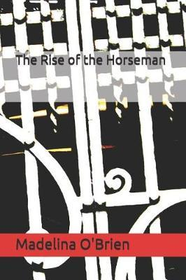 The Rise of the Horseman by Madelina O'Brien