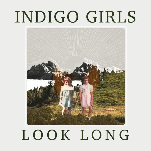 Look Long by Indigo Girls