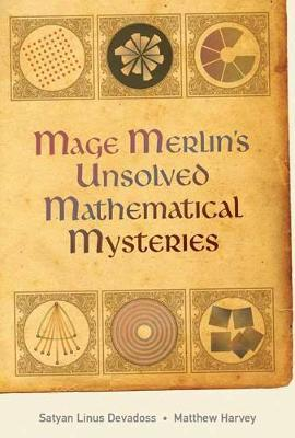 Mage Merlin's Unsolved Mathematical Mysteries by Satyan Linus Devadoss