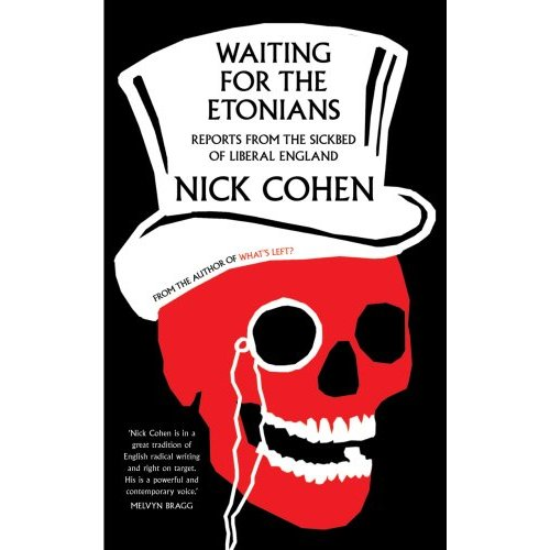 Waiting for the Etonians: Reports from the Sickbed of Liberal England by Nick Cohen image