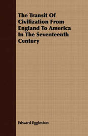 The Transit of Civilization from England to America in the Seventeenth Century by Edward Eggleston image