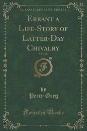 Errant a Life-Story of Latter-Day Chivalry, Vol. 1 of 3 (Classic Reprint) by Percy Greg