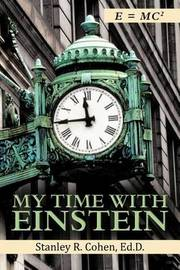 My Time with Einstein by Ed.D. Stanley R. Cohen