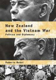 New Zealand and the Vietnam War by Roberto Rabel