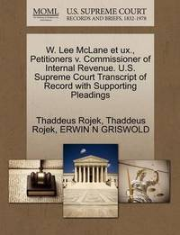 W. Lee McLane Et UX., Petitioners V. Commissioner of Internal Revenue. U.S. Supreme Court Transcript of Record with Supporting Pleadings by Thaddeus Rojek