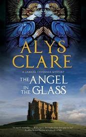 The Angel in the Glass by Alys Clare