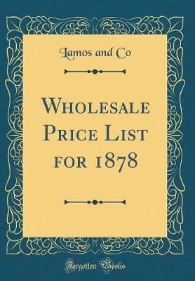 Wholesale Price List for 1878 (Classic Reprint) by Lamos and Co