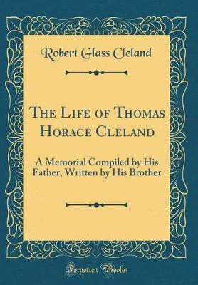 The Life of Thomas Horace Cleland by Robert Glass Cleland