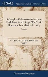 A Complete Collection of Old and New English and Scotch Songs, with Their Respective Tunes Prefixed. ... of 4; Volume 3 by Multiple Contributors image