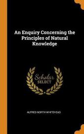 An Enquiry Concerning the Principles of Natural Knowledge by Alfred North Whitehead