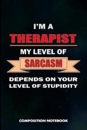 I Am a Therapist My Level of Sarcasm Depends on Your Level of Stupidity by M Shafiq