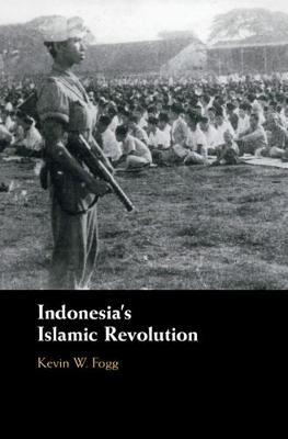 Indonesia's Islamic Revolution by Kevin W. Fogg