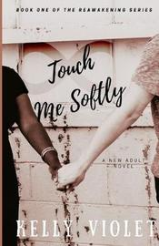 Touch Me Softly by Kelly Violet