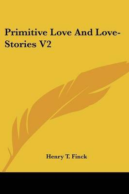 Primitive Love and Love-Stories V2 by Henry T Finck image