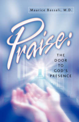 Praise: The Door to God's Presence by Maurice Bassali